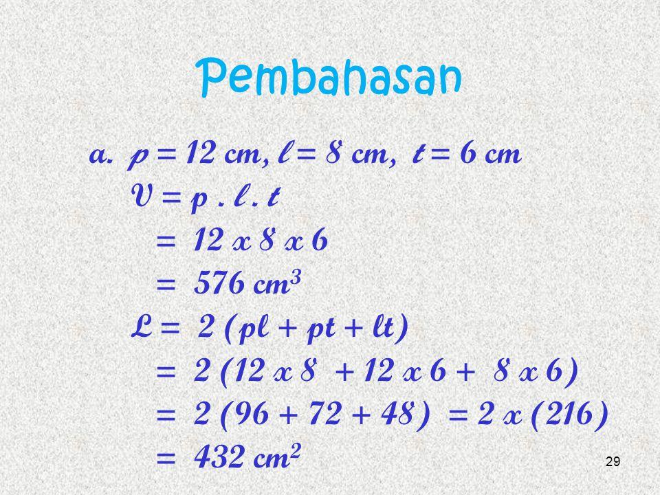 Contoh Soal 2 Hitunglah volum dan luas sisi balok yang panjang rusuknya sebagai berikut : a.