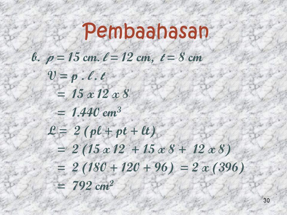 Pembahasan a. p = 12 cm, l = 8 cm, t = 6 cm V = p.