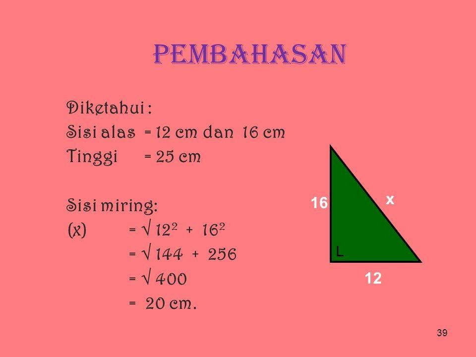 SOAL - 4 Alas sebuah prisma berbentuk segitiga siku-siku dengan panjang sisi siku-siku 12 cm dan 16 cm.