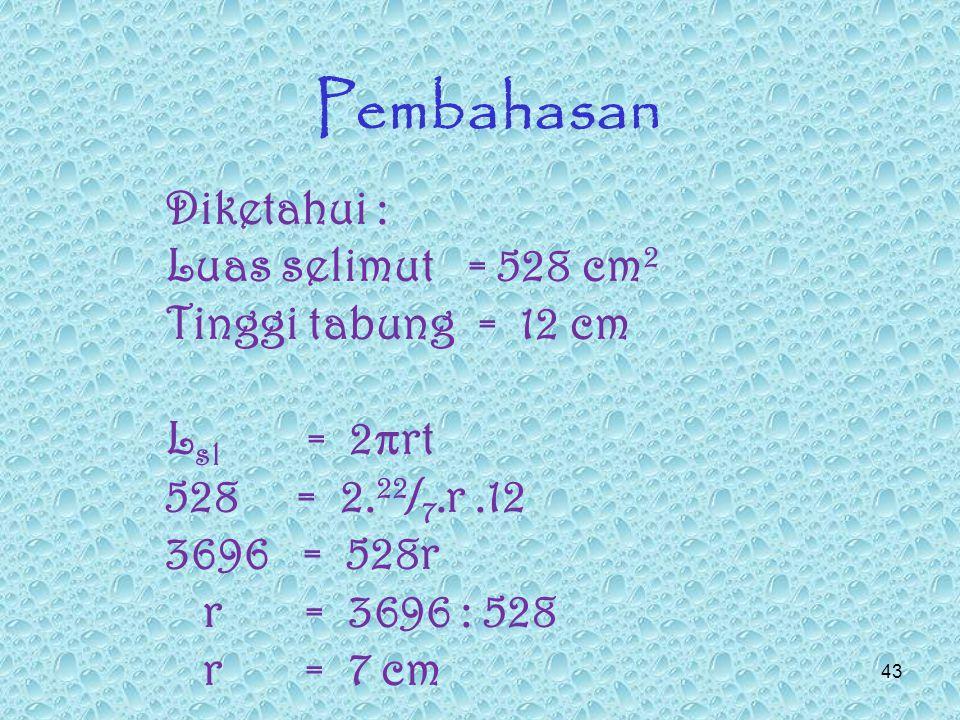 SOAL - 5 Luas selimut suatu tabung 528 cm 2.