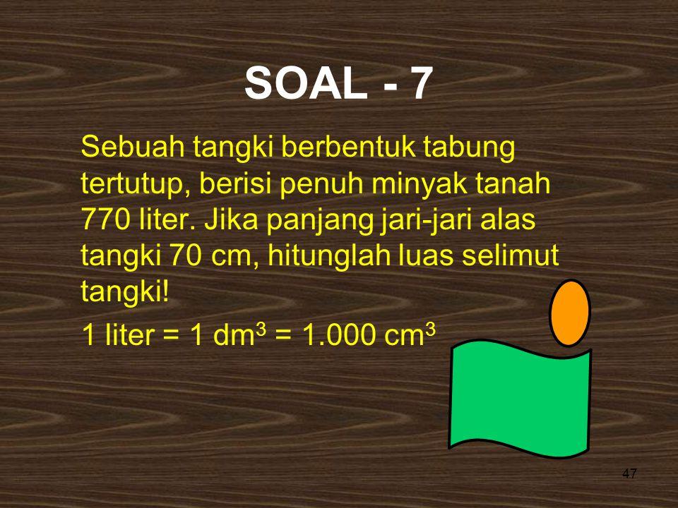 Pembahasan Diketahui : Jari-jari tabung = 14 cm Tinggi tabung = 7 cm L.