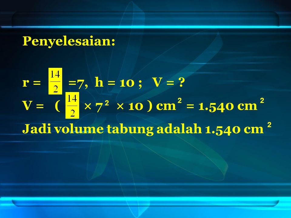 r = =7, h = 10 ; V = .