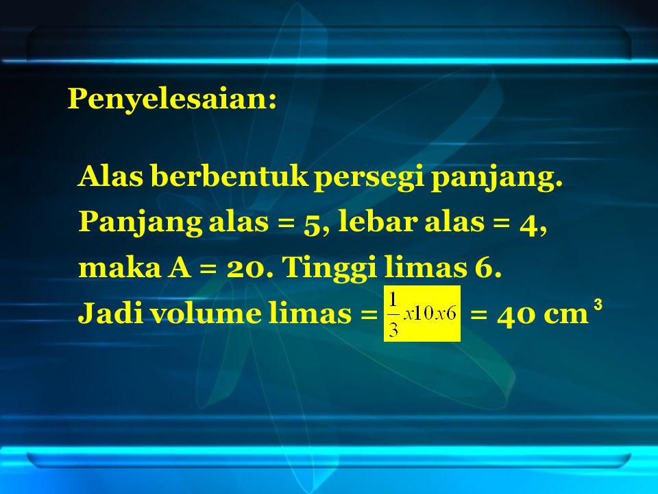 Alas berbentuk persegi panjang. Panjang alas = 5, lebar alas = 4, maka A = 20.