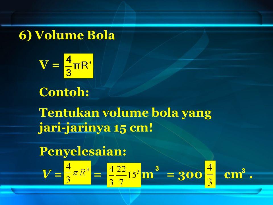 6) Volume Bola V = Tentukan volume bola yang jari-jarinya 15 cm.