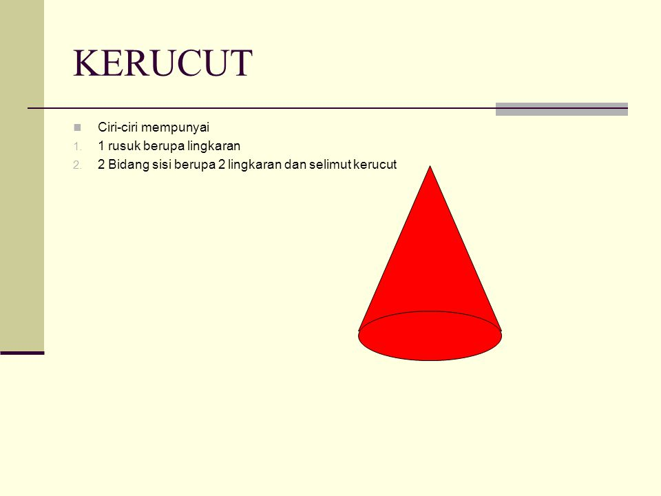 KERUCUT Ciri-ciri mempunyai 1.1 rusuk berupa lingkaran 2.