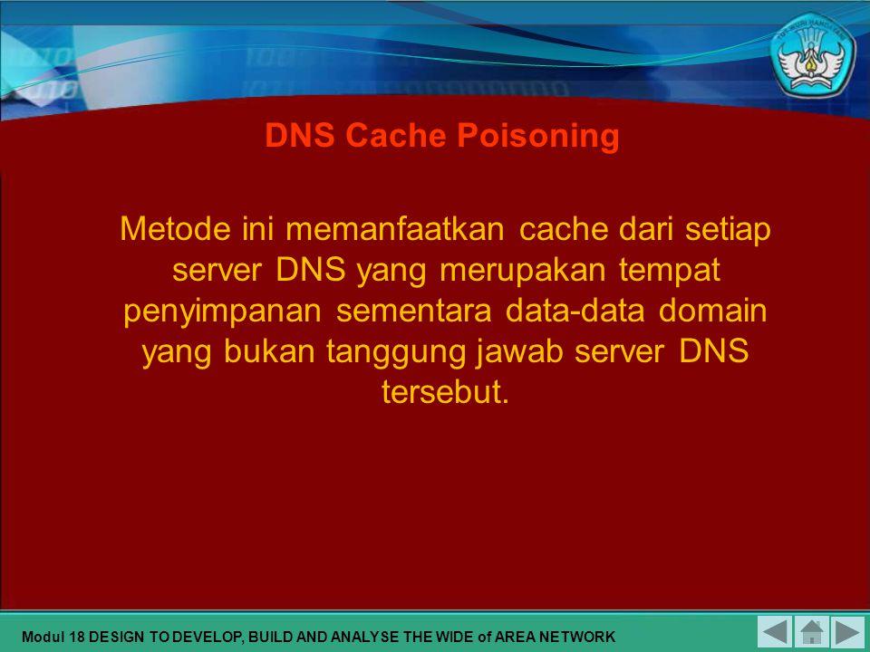 Yaitu melakukan penipuan data-data DNS. DNS Forgery Untuk dapat melakukan serangan ini, seorang penyerang membutuhkan informasi sebagai berikut : 1.No
