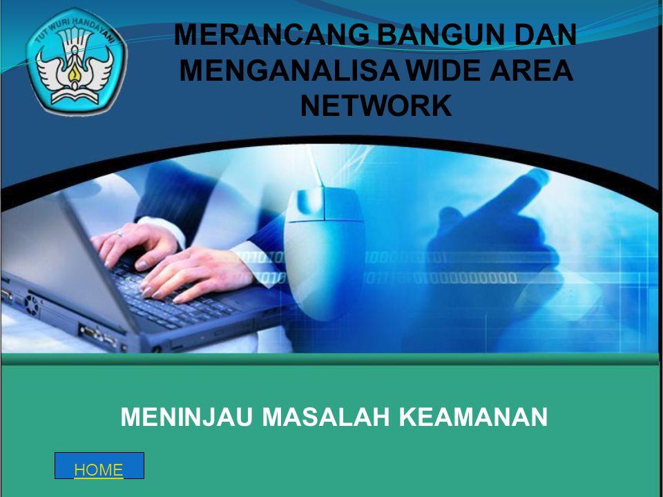 MENINJAU MASALAH KEAMANAN MERANCANG BANGUN DAN MENGANALISA WIDE AREA NETWORK HOME