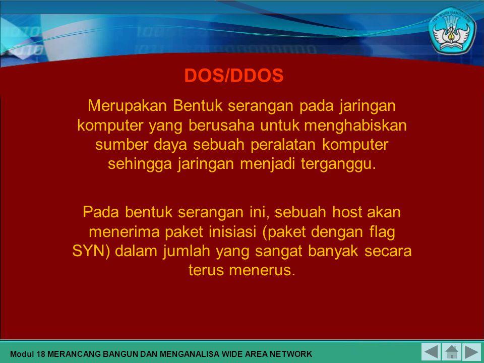 DOS/DDOS Merupakan Bentuk serangan pada jaringan komputer yang berusaha untuk menghabiskan sumber daya sebuah peralatan komputer sehingga jaringan menjadi terganggu.