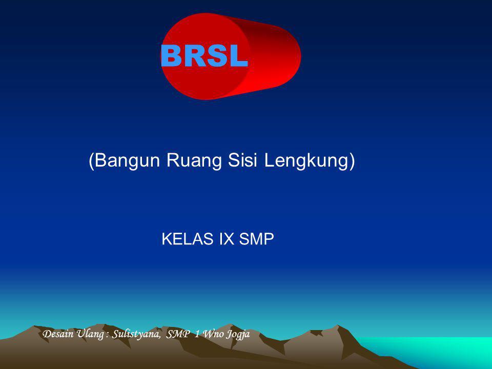 BRSL (Bangun Ruang Sisi Lengkung) KELAS IX SMP Desain Ulang : Sulistyana, SMP 1 Wno Jogja