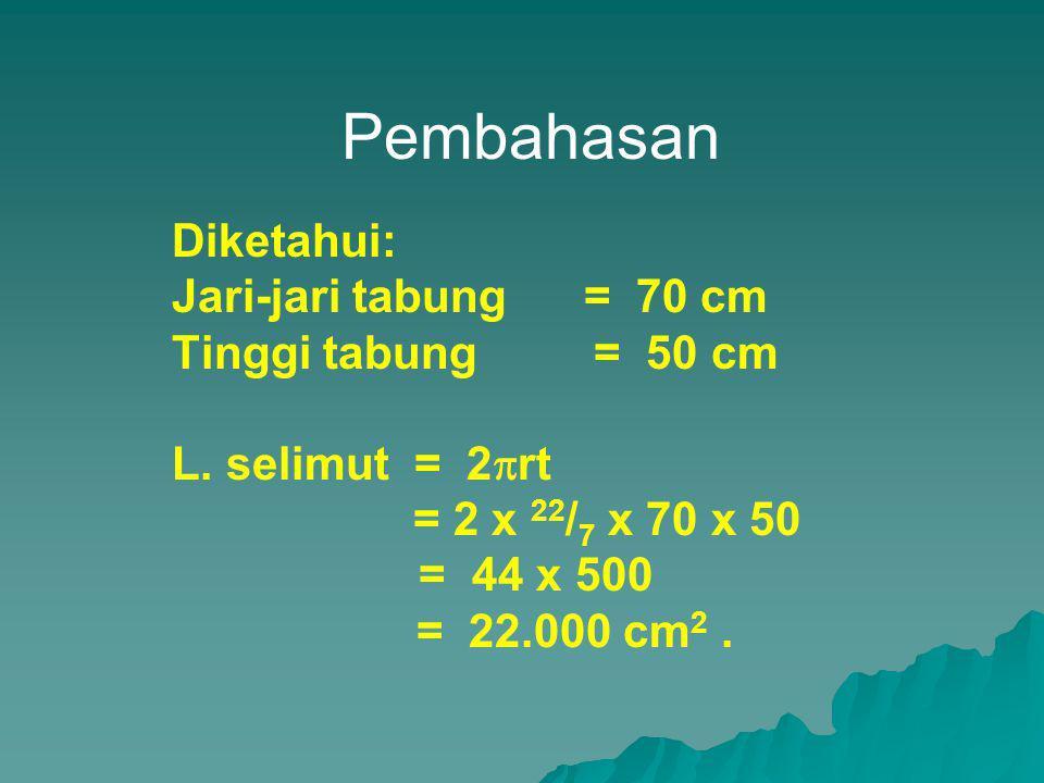 Pembahasan Diketahui: Jari-jari tabung = 70 cm Tinggi tabung = 50 cm L.