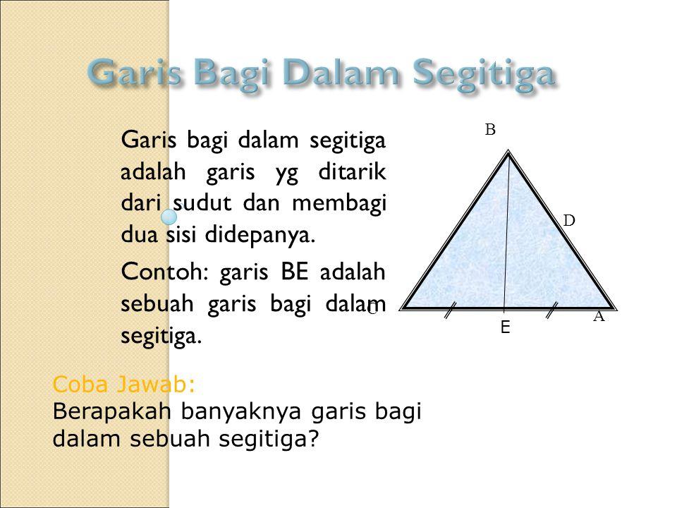 Garis bagi dalam segitiga adalah garis yg ditarik dari sudut dan membagi dua sisi didepanya.