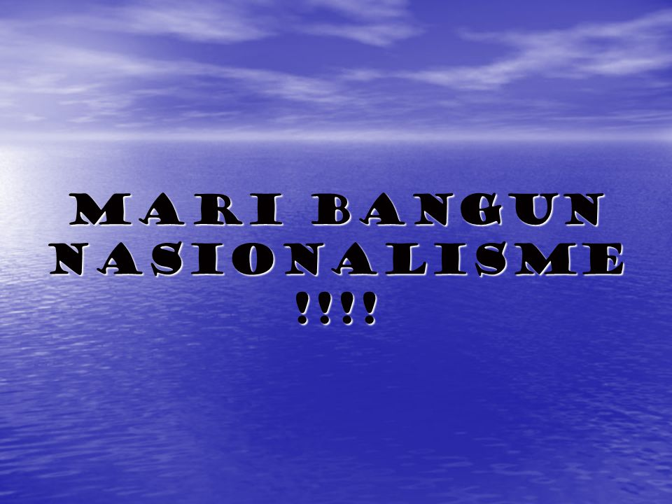 Mari bangun nasionalisme !!!!