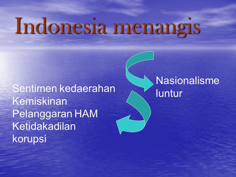 Indonesia menangis Nasionalisme luntur Sentimen kedaerahan Kemiskinan Pelanggaran HAM Ketidakadilan korupsi