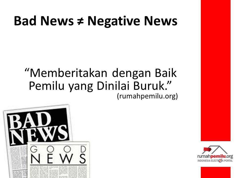 Bad News ≠ Negative News Memberitakan dengan Baik Pemilu yang Dinilai Buruk. (rumahpemilu.org)