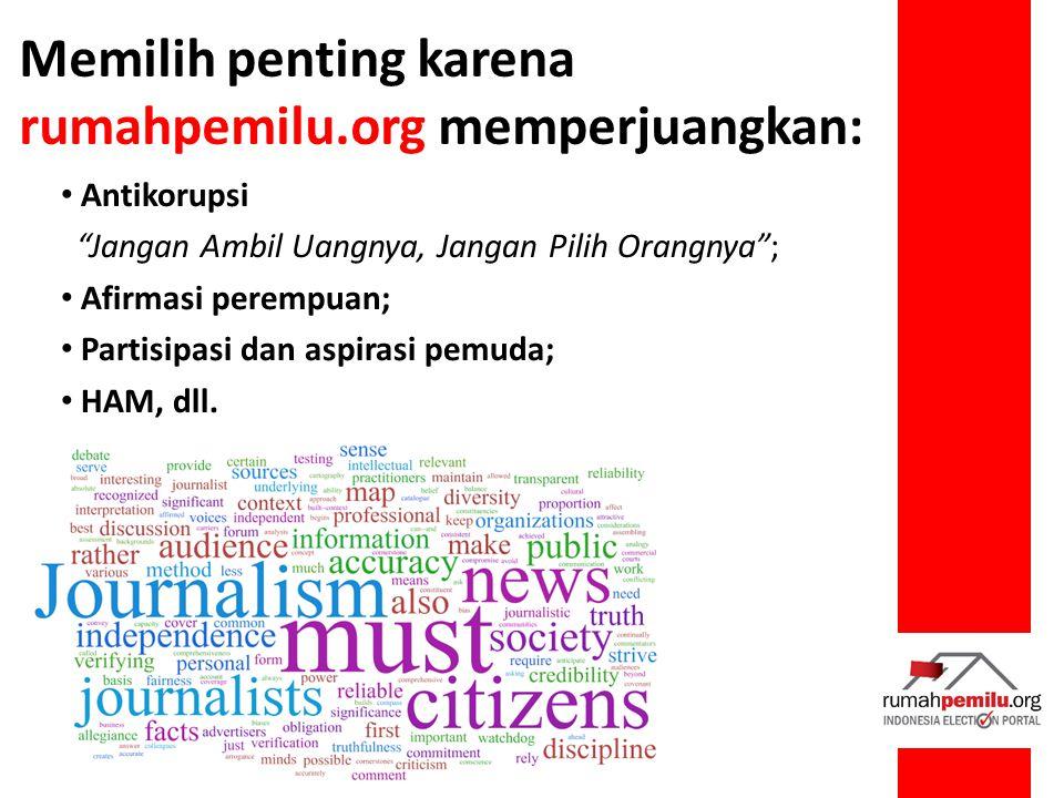 Memilih penting karena rumahpemilu.org memperjuangkan: Antikorupsi Jangan Ambil Uangnya, Jangan Pilih Orangnya ; Afirmasi perempuan; Partisipasi dan aspirasi pemuda; HAM, dll.