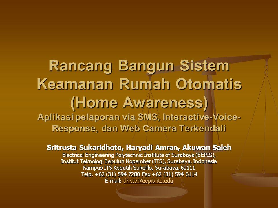 Rancang Bangun Sistem Keamanan Rumah Otomatis (Home Awareness) Aplikasi pelaporan via SMS, Interactive-Voice- Response, dan Web Camera Terkendali Srit