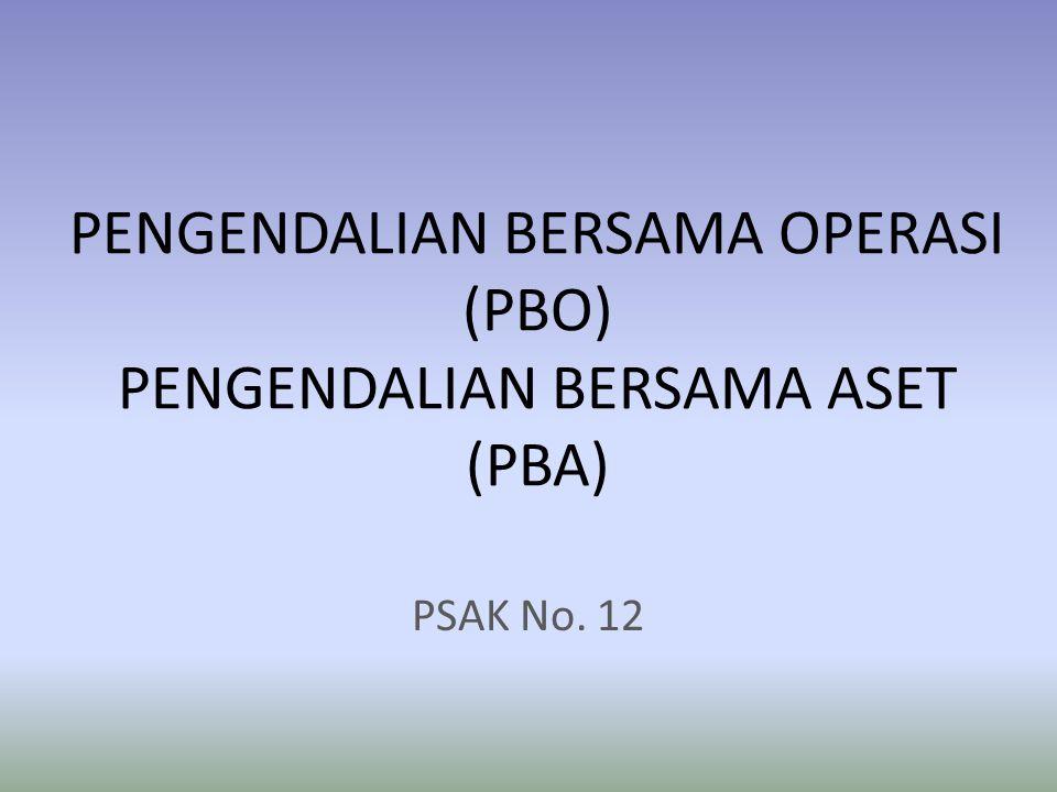 PENGENDALIAN BERSAMA OPERASI (PBO) PENGENDALIAN BERSAMA ASET (PBA) PSAK No. 12