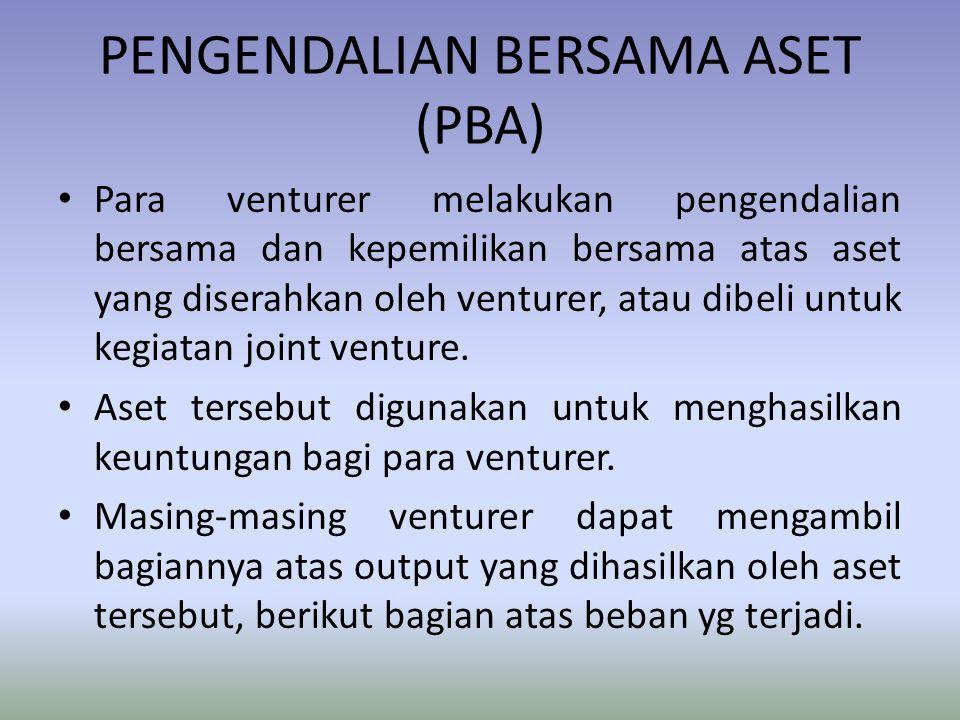 PENGENDALIAN BERSAMA ASET (PBA) Para venturer melakukan pengendalian bersama dan kepemilikan bersama atas aset yang diserahkan oleh venturer, atau dib
