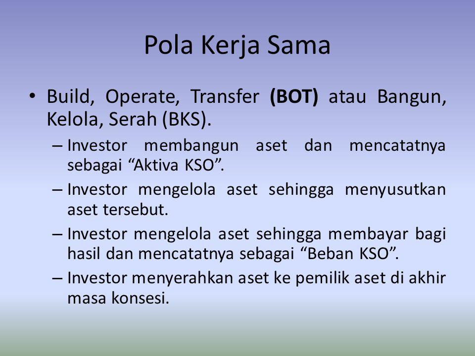 """Pola Kerja Sama Build, Operate, Transfer (BOT) atau Bangun, Kelola, Serah (BKS). – Investor membangun aset dan mencatatnya sebagai """"Aktiva KSO"""". – Inv"""