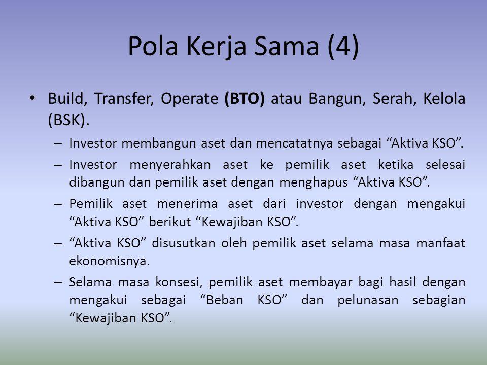 """Pola Kerja Sama (4) Build, Transfer, Operate (BTO) atau Bangun, Serah, Kelola (BSK). – Investor membangun aset dan mencatatnya sebagai """"Aktiva KSO"""". –"""