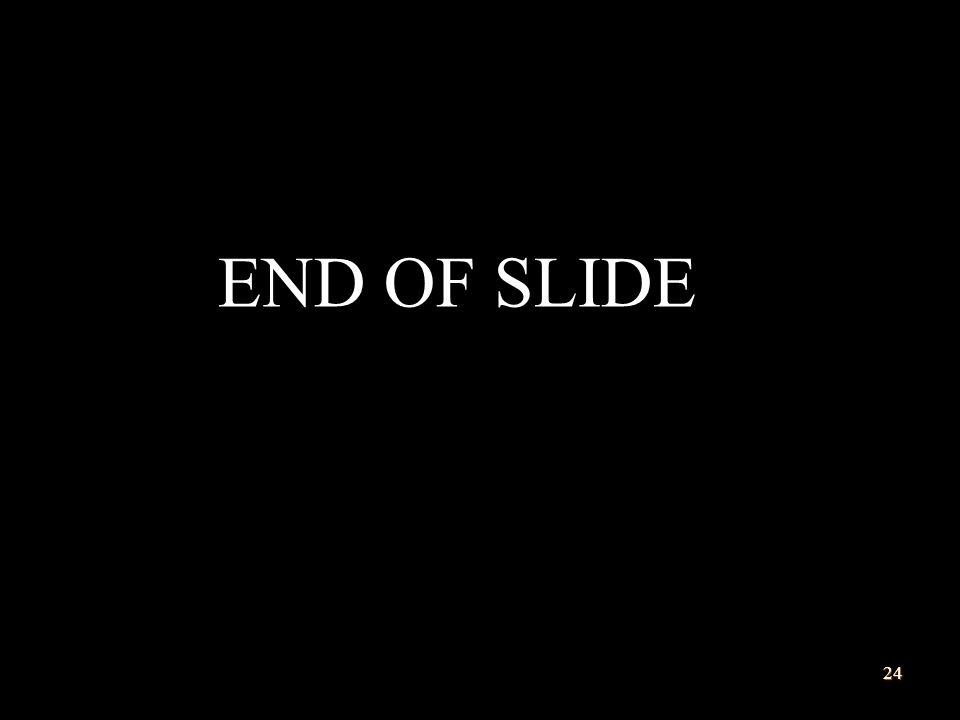 END OF SLIDE 24