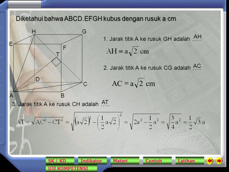 AB C D E F GH 1. Jarak titik A ke rusuk GH adalah ….. Diketahui bahwa ABCD.EFGH kubus dengan rusuk a cm AH 2. Jarak titik A ke rusuk CG adalah ….. AC