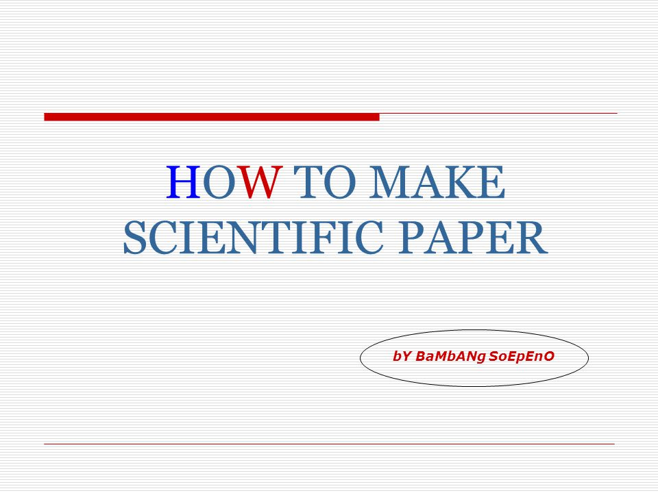HOW TO MAKE SCIENTIFIC PAPER bY BaMbANg SoEpEnO