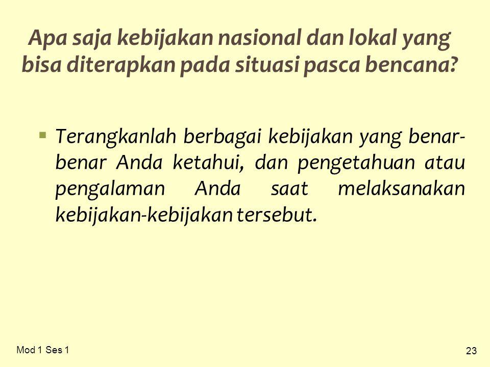 23 Mod 1 Ses 1 Apa saja kebijakan nasional dan lokal yang bisa diterapkan pada situasi pasca bencana.