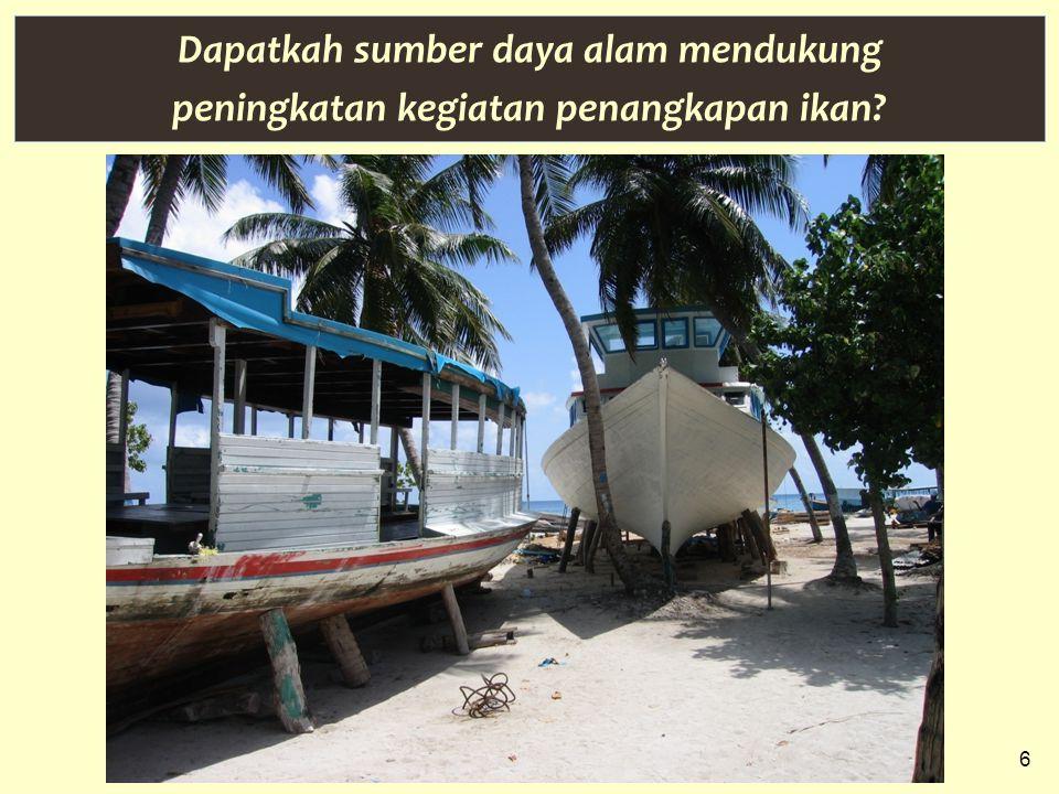 6 Dapatkah sumber daya alam mendukung peningkatan kegiatan penangkapan ikan