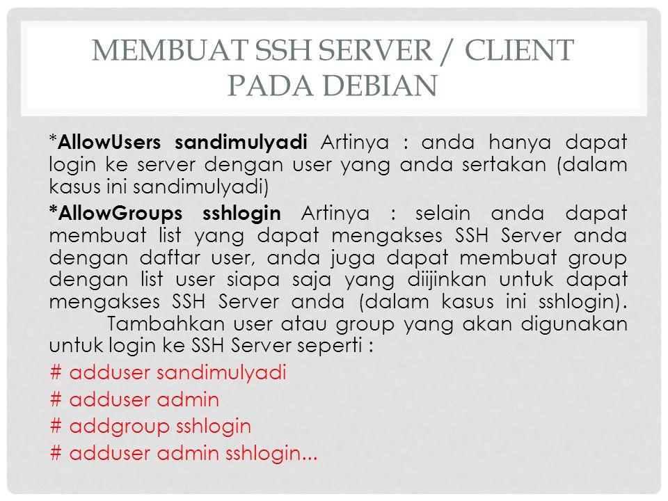 MEMBUAT SSH SERVER / CLIENT PADA DEBIAN * AllowUsers sandimulyadi Artinya : anda hanya dapat login ke server dengan user yang anda sertakan (dalam kas
