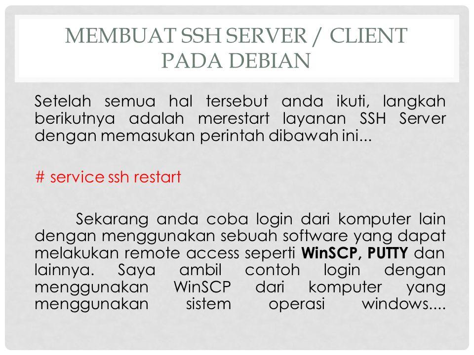 MEMBUAT SSH SERVER / CLIENT PADA DEBIAN Setelah semua hal tersebut anda ikuti, langkah berikutnya adalah merestart layanan SSH Server dengan memasukan
