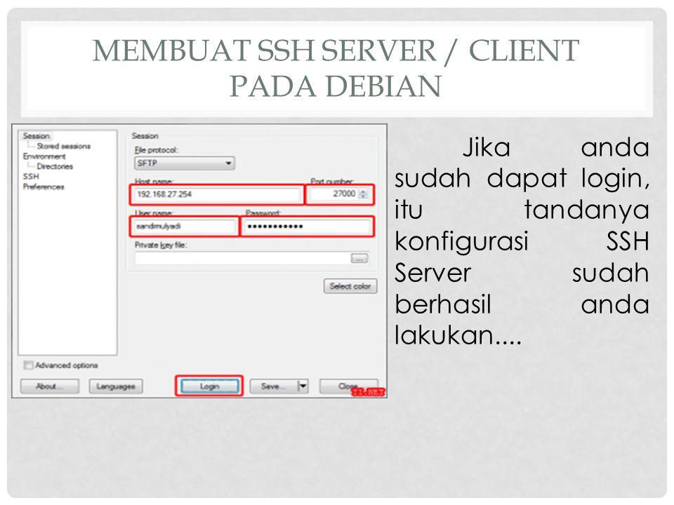 MEMBUAT SSH SERVER / CLIENT PADA DEBIAN Jika anda sudah dapat login, itu tandanya konfigurasi SSH Server sudah berhasil anda lakukan....