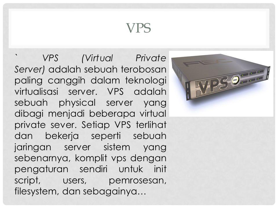 DASAR VPS VPS bekerja seperti sebuah server yang terpisah > VPS memiliki processes, users, files dan menyediakan full root access > Setiap VPS mempunyai ip address, port number, tables, filtering dan routing rules sendiri.