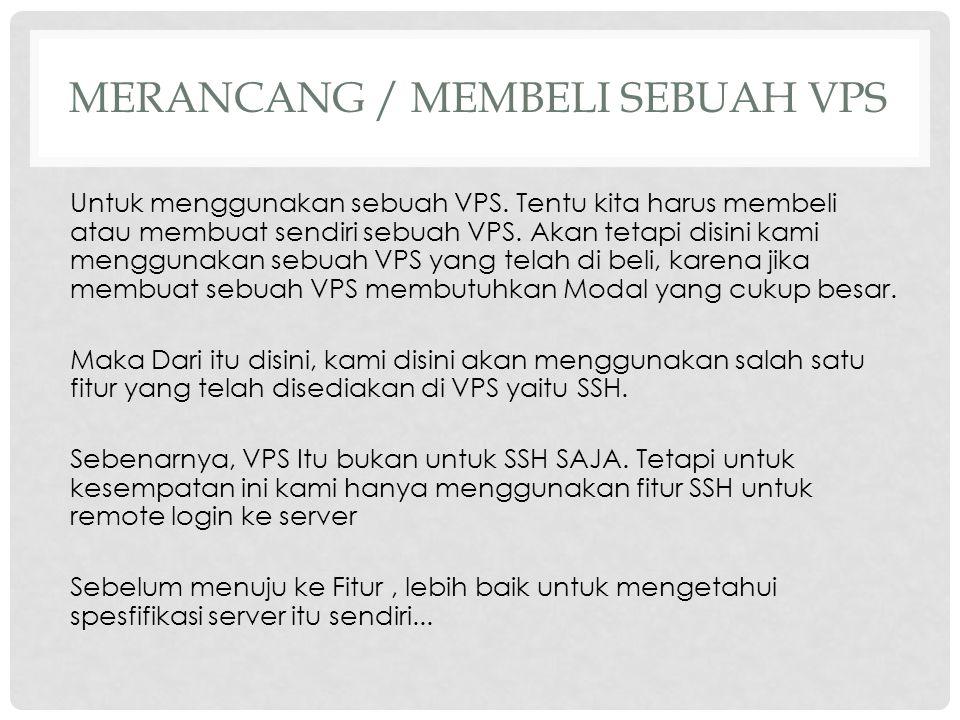 MERANCANG / MEMBELI SEBUAH VPS Untuk menggunakan sebuah VPS. Tentu kita harus membeli atau membuat sendiri sebuah VPS. Akan tetapi disini kami menggun