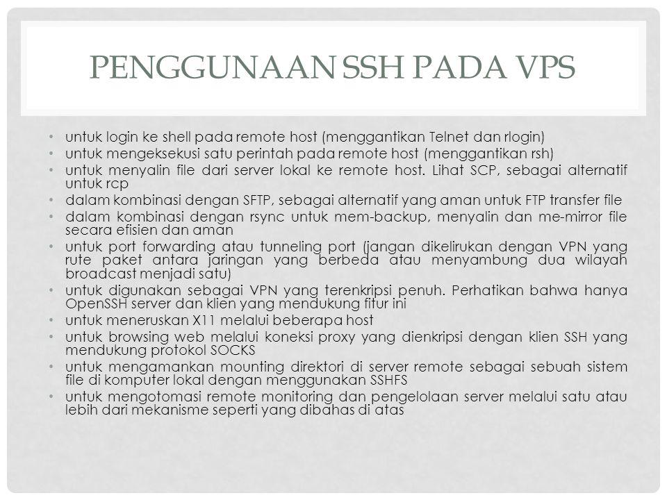 PENGGUNAAN SSH PADA VPS untuk login ke shell pada remote host (menggantikan Telnet dan rlogin) untuk mengeksekusi satu perintah pada remote host (meng