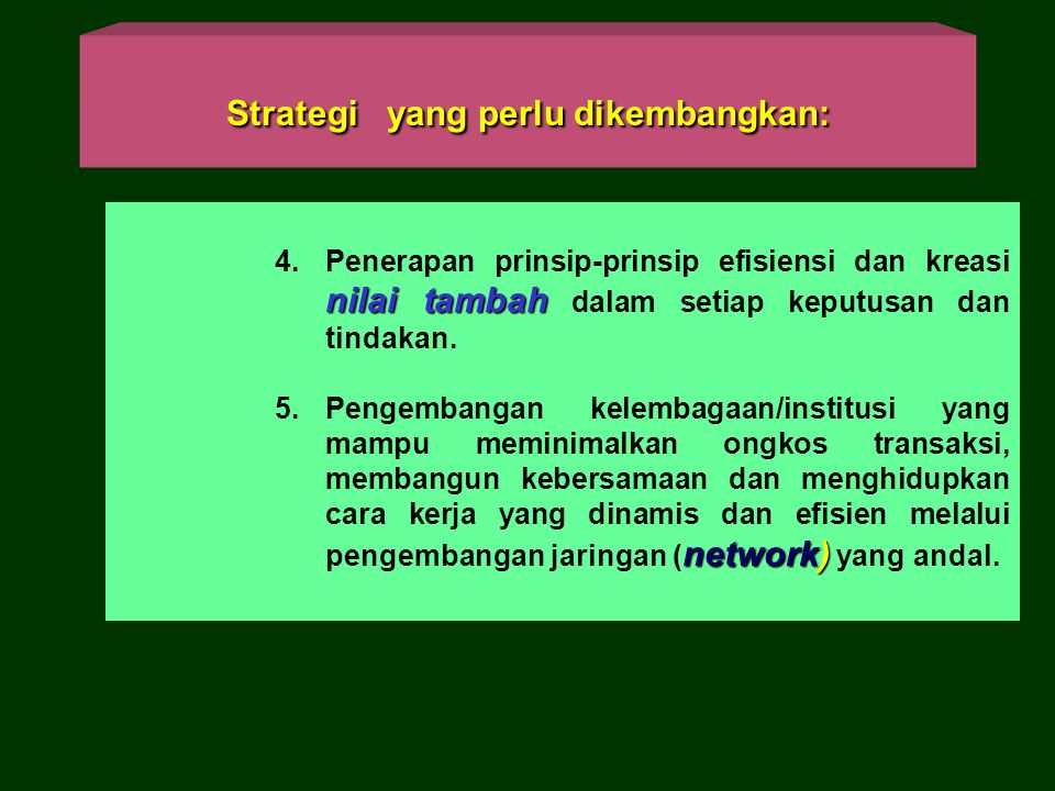 Strategi yang perlu dikembangkan: SDM dan IPTEK 3. Pengembangan SDM dan IPTEK yang terkait langsung dengan setiap upaya Pengembangan usaha produktif p