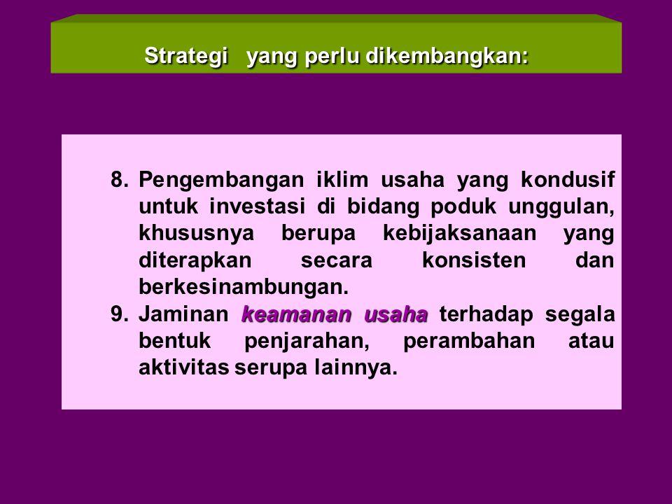 Strategi yang perlu dikembangkan: 6.Pewilayahan komoditas /produk sesuai dengan agroekosistem dan pembatas pembatas ekologis sebagai landasan pembangu