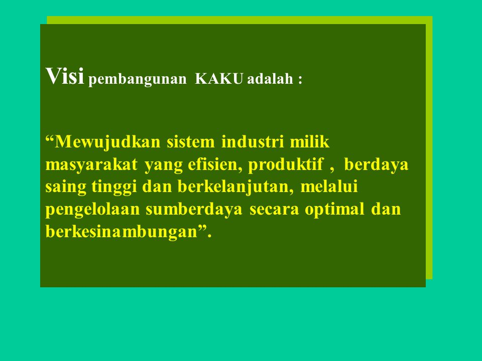 Visi pembangunan KAKU adalah : Mewujudkan sistem industri milik masyarakat yang efisien, produktif, berdaya saing tinggi dan berkelanjutan, melalui pengelolaan sumberdaya secara optimal dan berkesinambungan .