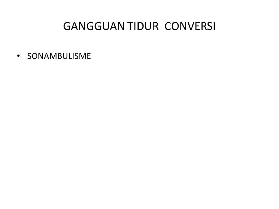 GANGGUAN TIDUR CONVERSI SONAMBULISME