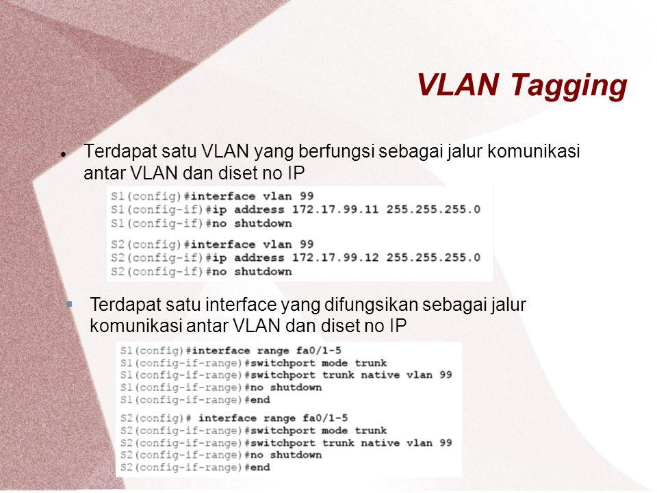 VLAN Tagging Terdapat satu VLAN yang berfungsi sebagai jalur komunikasi antar VLAN dan diset no IP  Terdapat satu interface yang difungsikan sebagai