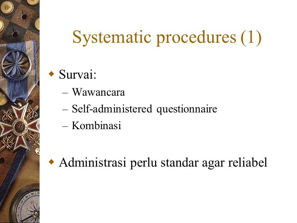 Systematic procedures (1)  Survai: – Wawancara – Self-administered questionnaire – Kombinasi  Administrasi perlu standar agar reliabel