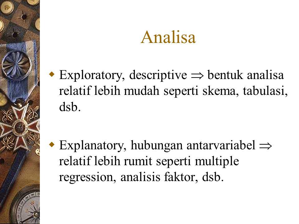 Analisa  Exploratory, descriptive  bentuk analisa relatif lebih mudah seperti skema, tabulasi, dsb.