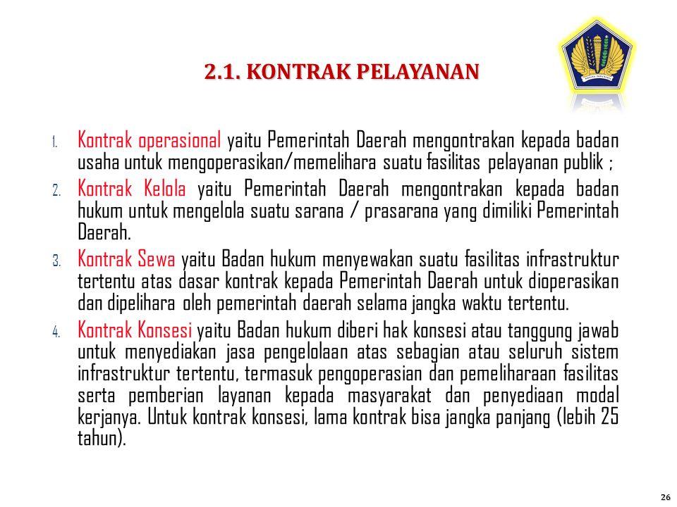 1. Kontrak operasional yaitu Pemerintah Daerah mengontrakan kepada badan usaha untuk mengoperasikan/memelihara suatu fasilitas pelayanan publik ; 2. K