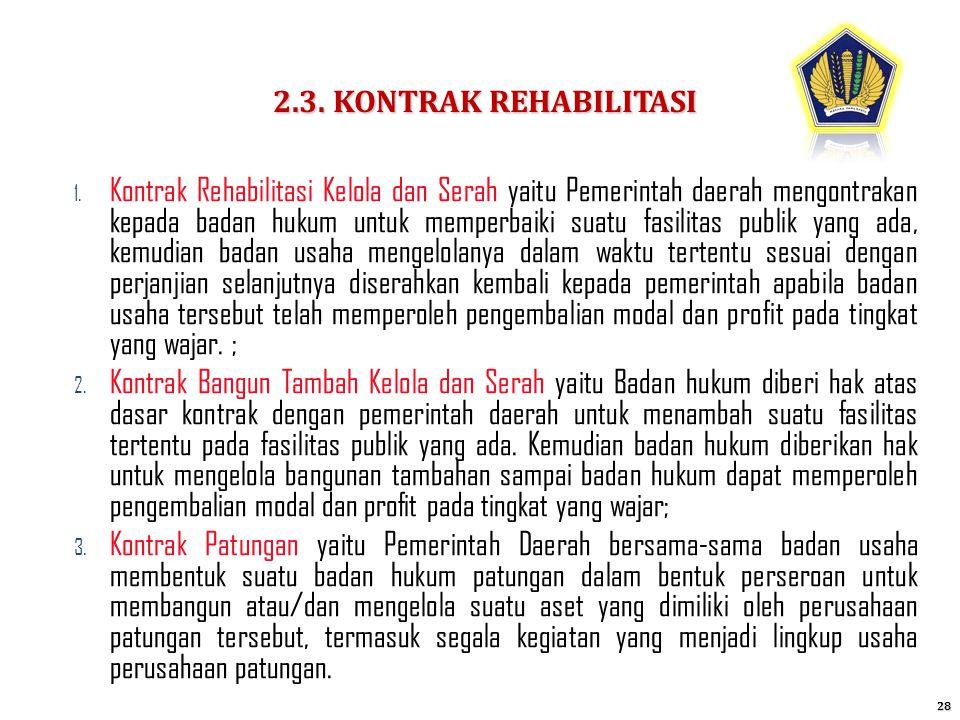 1. Kontrak Rehabilitasi Kelola dan Serah yaitu Pemerintah daerah mengontrakan kepada badan hukum untuk memperbaiki suatu fasilitas publik yang ada, ke