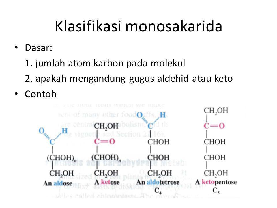 Klasifikasi monosakarida Dasar: 1. jumlah atom karbon pada molekul 2. apakah mengandung gugus aldehid atau keto Contoh