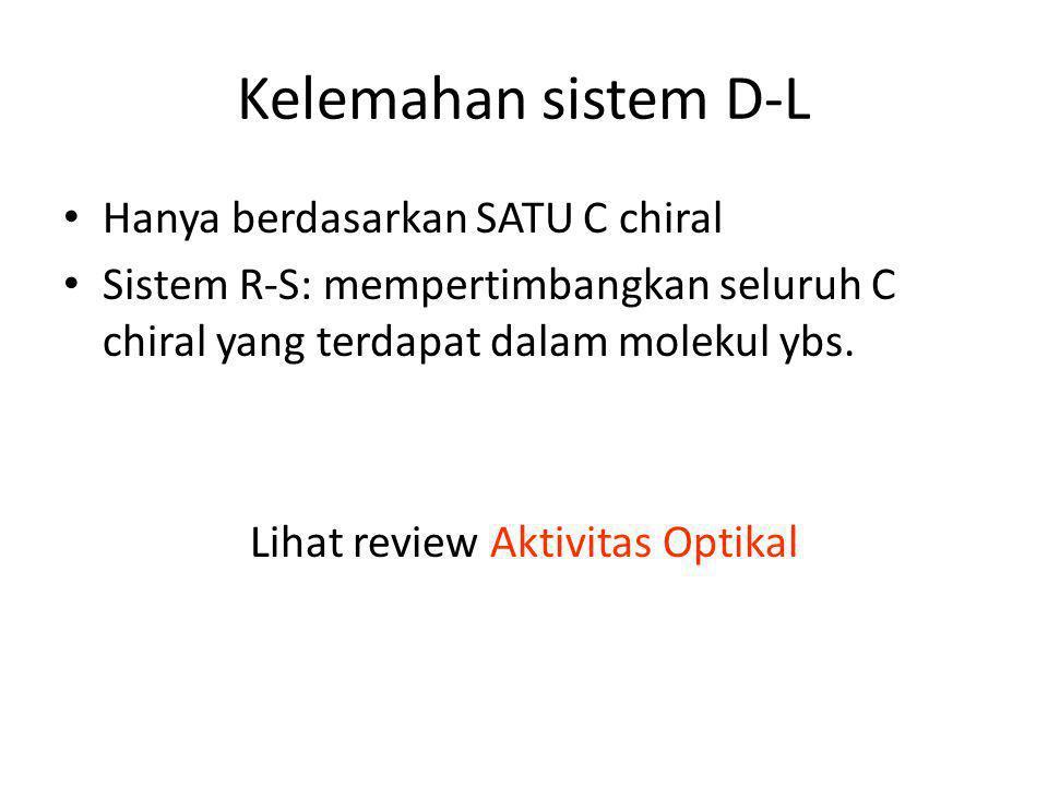 Kelemahan sistem D-L Hanya berdasarkan SATU C chiral Sistem R-S: mempertimbangkan seluruh C chiral yang terdapat dalam molekul ybs. Lihat review Aktiv