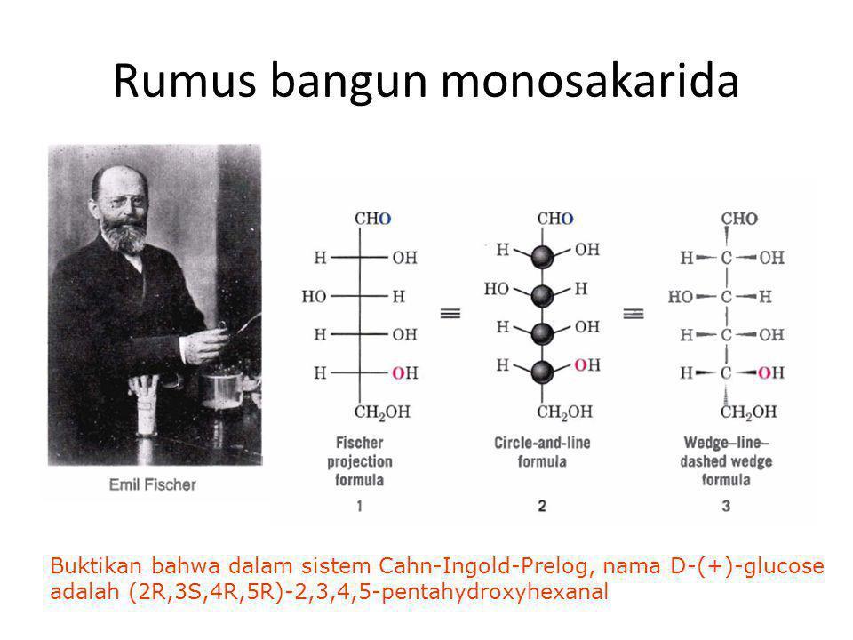 Rumus bangun monosakarida Buktikan bahwa dalam sistem Cahn-Ingold-Prelog, nama D-(+)-glucose adalah (2R,3S,4R,5R)-2,3,4,5-pentahydroxyhexanal