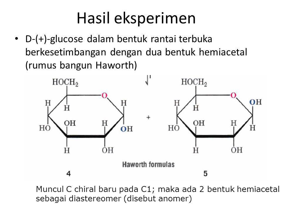 Hasil eksperimen D-(+)-glucose dalam bentuk rantai terbuka berkesetimbangan dengan dua bentuk hemiacetal (rumus bangun Haworth) Muncul C chiral baru p