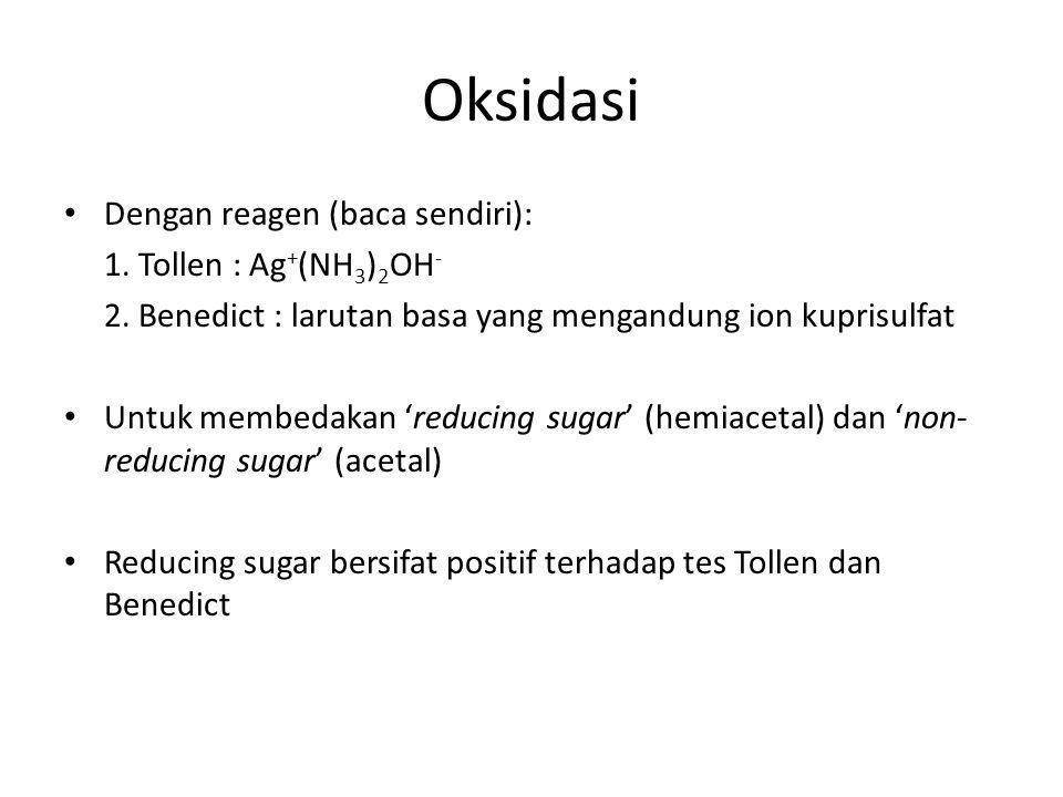 Oksidasi Dengan reagen (baca sendiri): 1. Tollen : Ag + (NH 3 ) 2 OH - 2. Benedict : larutan basa yang mengandung ion kuprisulfat Untuk membedakan 're