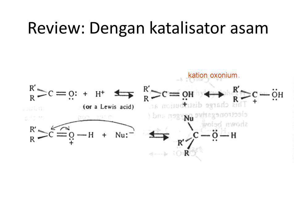 Review: Dengan katalisator asam kation oxonium